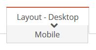 Layout - Desktop → Layout - Mobile